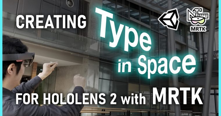 Creating Type In Space for HoloLens 2 with MRTK (Video Series)
